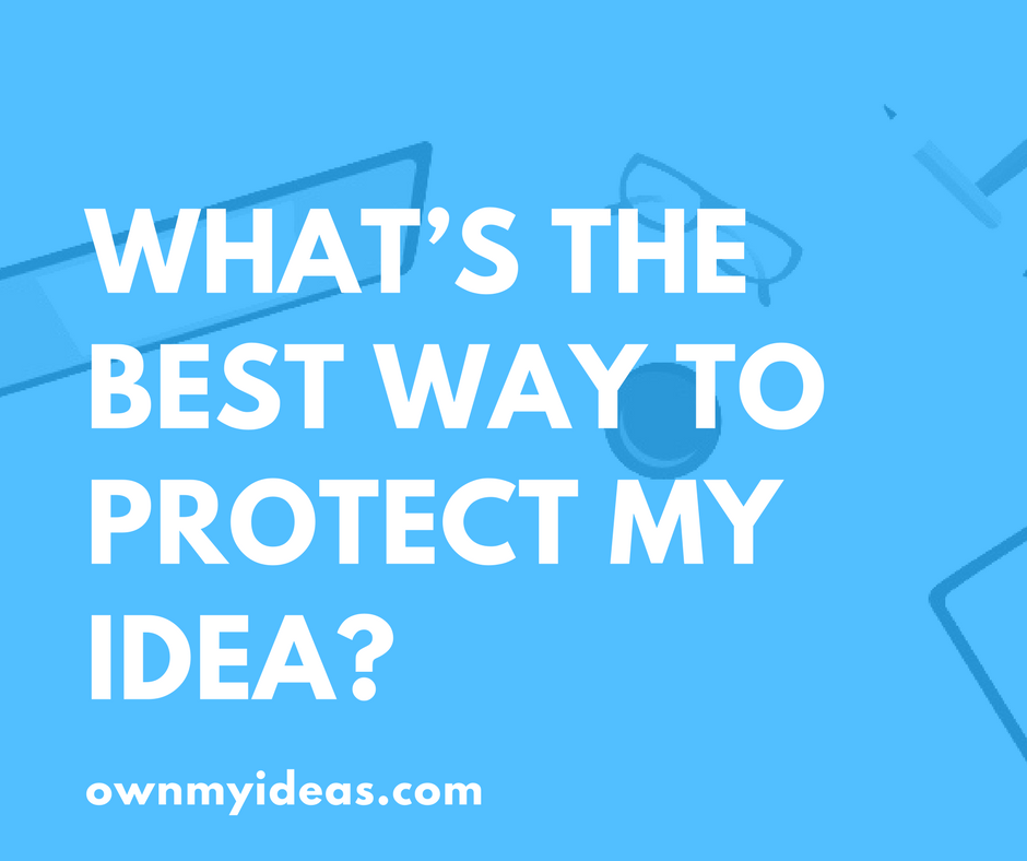 What's the best way to protect my idea?